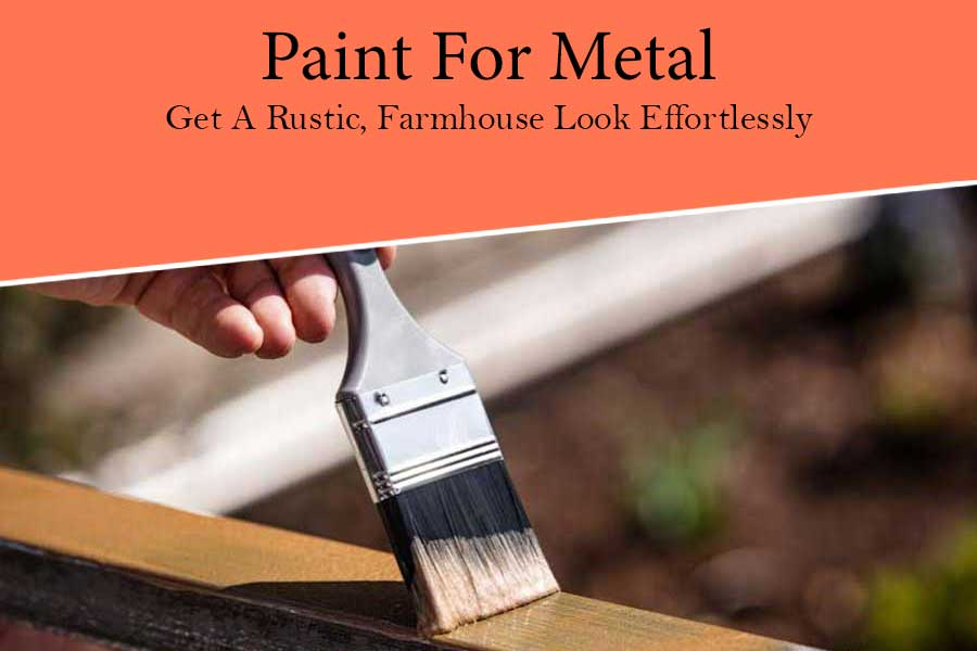 Best Paint For Metal - Get A Rustic, Farmhouse Look Effortlessly