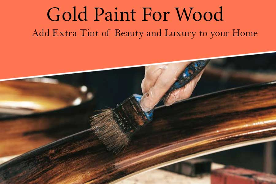 Best Gold Paint for Wood for a Luxurious Home Decor