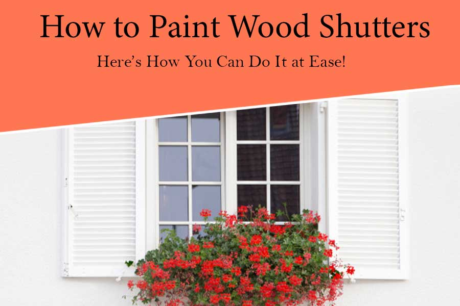 Painting Wood Shutters: Here's How You Can Do It at Ease!