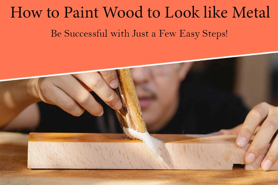 How to Paint Wood to Look like Metal – A Convenient Guide