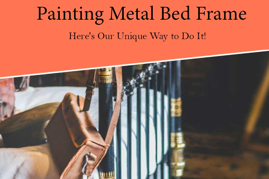 Painting a Metal Bed Frame? – Here's Our Unique Way to Do It!