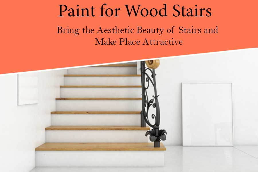 Best Paint for Wood Stairs: Bring the Aesthetic Beauty of Stairs and Make Place Attractive