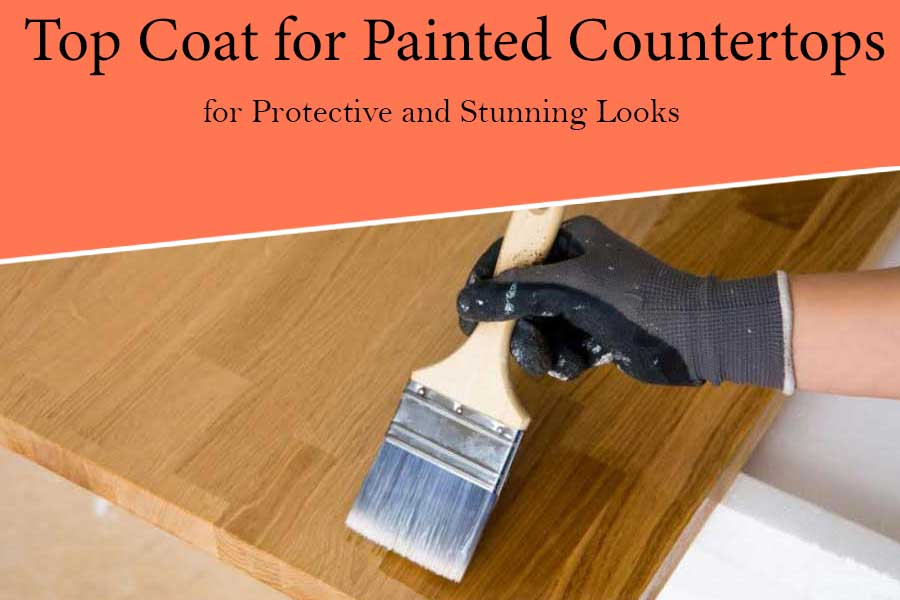 The Best Top Coat for Painted Countertops for Protective