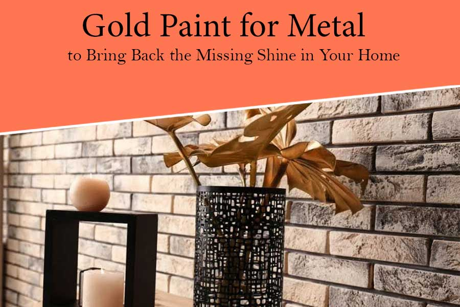 Best Gold Paint for Metal to Bring Back the Shine in Home