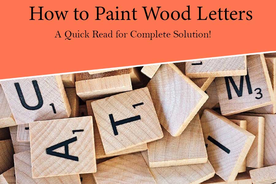 How to Paint Wood Letters: A Quick Read for Complete Solution!
