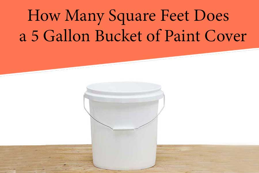 How Many Sq Ft Does a 5 Gallon Bucket of Paint Cover