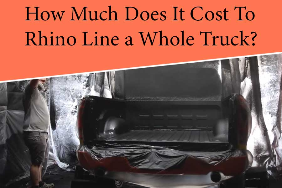 How Much Does It Cost To Rhino Line a Whole Truck