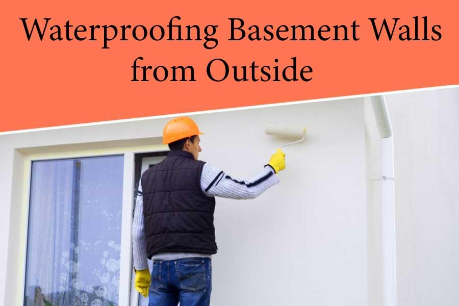 Waterproofing Basement Walls from Outside